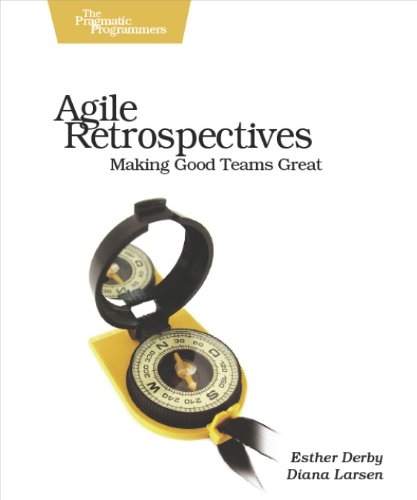 Esther Derby & Diana Larsen, Agile Retrospectives: Making Good Teams Great.