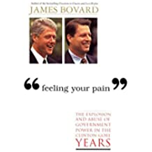 Feeling Your Pain: The Explosion and Abuse of Government Power in the Clinton-Gore Years