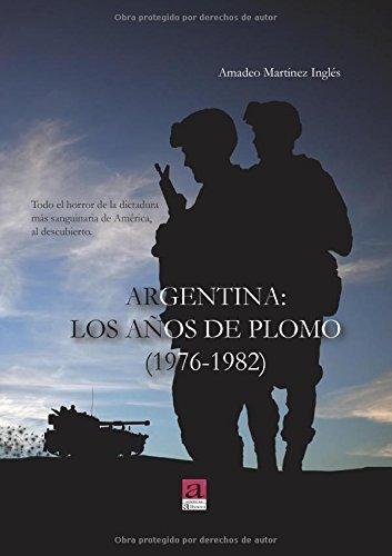 Portada del libro ARGENTINA:LOS AÑOS DE PLOMO (1976-1982) de Amadeo Martínez Inglés (30 jun 2014) Tapa blanda
