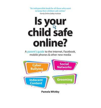 is-your-child-safe-online-a-parent-39-s-guide-to-the-internet-facebook-mobile-phones-amp-other-new-media-paperback-common