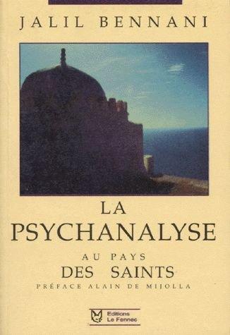 LA PSYCHANALYSE AU PAYS DES SAINTS. Les dbuts de la psychiatrie et de la psychanalyse au Maroc