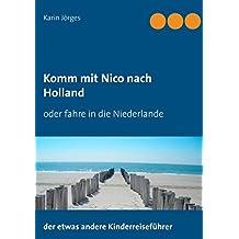 Komm mit Nico nach Holland: der etwas andere Kinderreiseführer