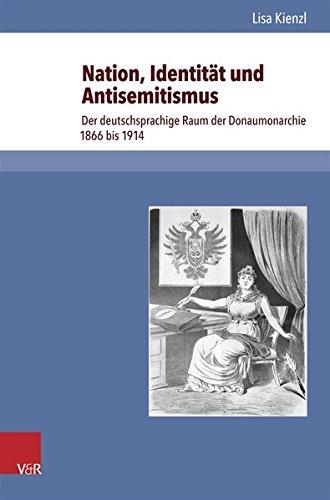 Nation, Identität und Antisemitismus: Der deutschsprachige Raum der Donaumonarchie 1866 bis 1914