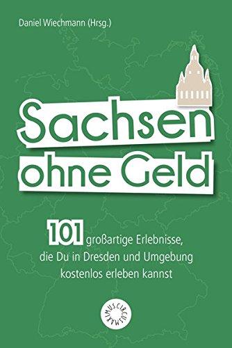 Sachsen ohne Geld: 101 großartige Erlebnisse, die Du in Dresden und Umgebung kostenlos erleben kannst