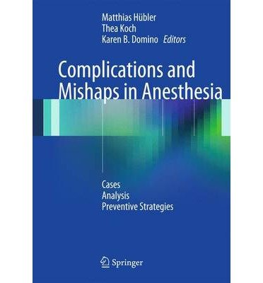 [(Complications and Mishaps in Anesthesia: Cases - Analysis - Preventive Strategies)] [ Edited by Matthias Hübler, Edited by Thea Koch, Edited by Karen B. Domino ] [June, 2014]