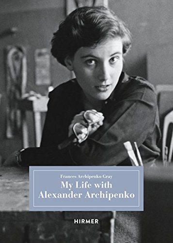 My Life with Alexander Archipenko por Frances Archipenko Gray
