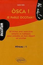 Osca ! Je parle occitan ! Niveau 1 : 35 Fiches avec exercices simples et ludiques pour prendre un bon départ en occitan
