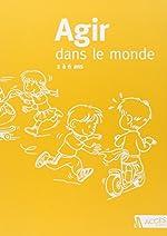 Agir dans le monde 2 à 6 ans - Des activités motrices à l'école maternelle de Caro