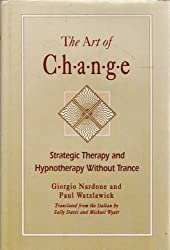 The Art of Change: Strategic Therapy and Hypnotherapy Without Trance (Jossey Bass Social and Behavioral Science Series) by Giorgio Nardone (1993-01-26)