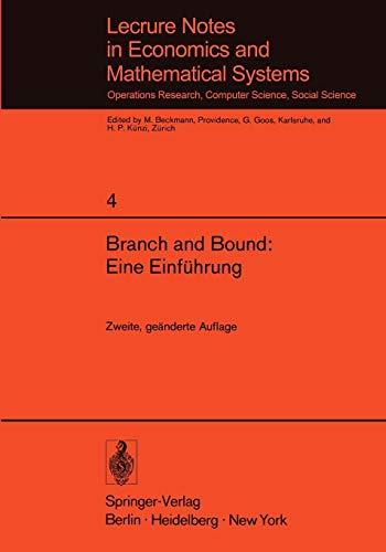Branch and Bound: Eine Einführung: Unterlagen für einen Kurs des Instituts für Operations Research der ETH Zürich (Lecture Notes in Economics and Mathematical Systems (4), Band 4)