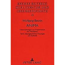 Anima: Untersuchungen zur Frauenmystik des Mittelalters- Teil 2: Ideengeschichte, Theologie und Ästhetik (Bremer Beiträge zur Literatur- und Ideengeschichte)