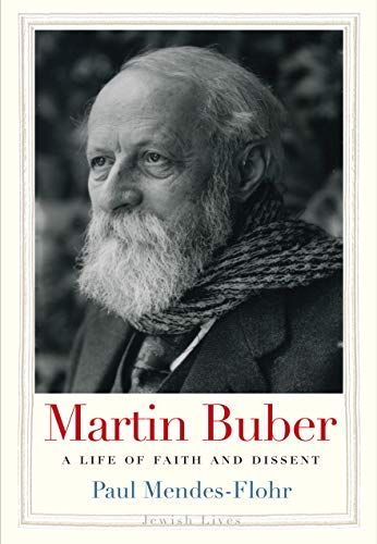 Martin Buber: A Life of Faith and Dissent (Jewish Lives)