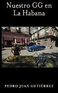 Nuestro GG en la Habana par  Pedro Juan Gutiérrez