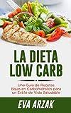LA DIETA LOW CARB: Una Guía de Recetas Bajas en Carbohidratos para un Estilo de...
