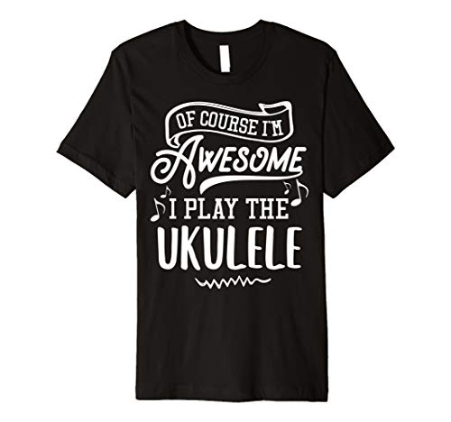 Ukulele T-Shirt-Natürlich I 'm Awesome I Play the Ukulele. - Alle Natürlichen Tee