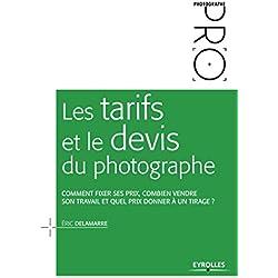 Les tarifs et le devis du photographe: Comment fixer ses prix, combien vendre son travail et quel prix donner à un tirage ? (Photographe Pro)