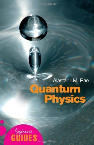 Quantum Physics: A Beginner's Guide (Beginner's Guides) by Rae, Alastair (2005) Paperback