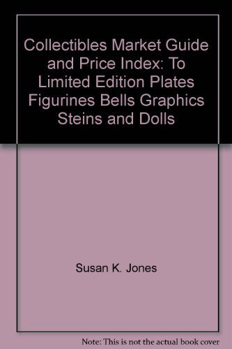 Collectibles Market Guide and Price Index: To Limited Edition Plates, Figurines, Bells, Graphics, Steins and Dolls