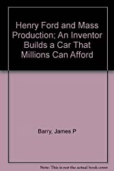 Henry Ford and mass production;: An inventor builds a car that millions can afford, (A Focus book) by James P Barry (1973-05-03)