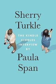 Sherry Turkle: The Kindle Singles Interview (Kindle Single)