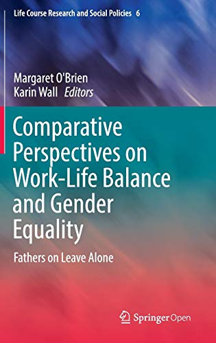 Comparative Perspectives on Work-Life Balance and Gender Equality: Fathers on Leave Alone (Life Course Research and Social Policies, Band 6) (Themen Für Junge Parteien)
