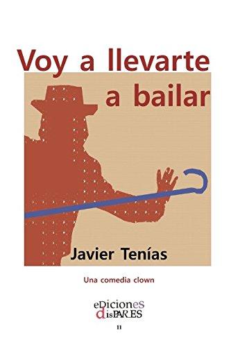 Voy a llevarte a bailar: Una comedia clown por Javier Tenías