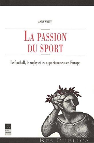 La passion du sport: Le football, le rugby et les appartenances en Europe