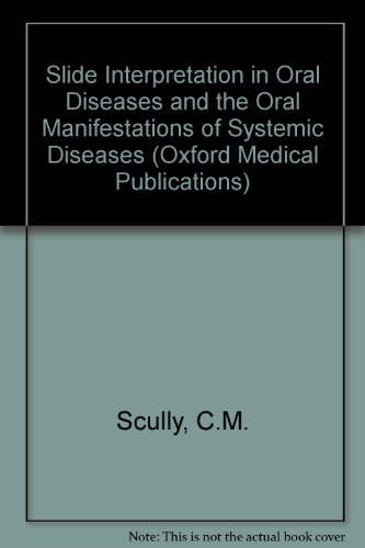 Slide Interpretation in Oral Diseases and the Oral Manifestations of Systemic Diseases (Oxford Medical Publications)