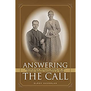 Answering the Call: Pastor Gustaf Berglund Serves the 19th Century Swedish Immigrants of Texas