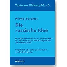 Die russische Idee. 2., überarbeitete Auflage: Grundprobleme des russischen Denkens im 19. Jahrhundert und zu Beginn des 20. Jahrhunderts (Texte zur Philosophie)