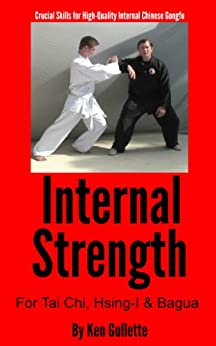 Internal Strength for Tai Chi, Hsing-I and Bagua (English Edition) von [Gullette, Ken]