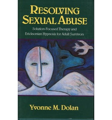[(Resolving Sexual Abuse: Solution-Focused Therapy and Ericksonian Hypnosis for Adult Survivors)] [Author: Yvonne M. Dolan] published on (September, 1991)