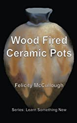 Wood Fired Ceramic Pots: Volume 1 (Learn Something New)