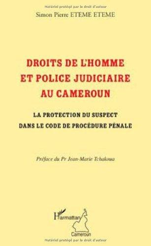 Droits de l'homme et police judiciaire au Cameroun : La protection du suspect dans le code de procédure pénale