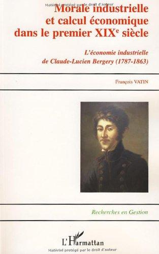 Morale industrielle et calcul économique dans le premier XIXe siècle : Claude-Lucien Bergery (1787-1863)