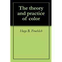The theory and practice of color (English Edition)