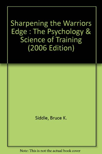 Sharpening the Warriors Edge : The Psychology & Science of Training (2006 Edition)