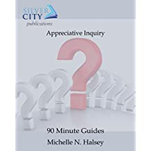 Appreciative Inquiry (90 Minute Guides Book 1) (English Edition)