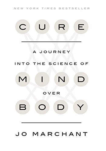Cure: A Journey into the Science of Mind Over Body by Jo Marchant (2016-01-19)