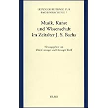 Musik, Kunst und Wissenschaft im Zeitalter Johann Sebastian Bachs (Leipziger Beiträge zur Bachforschung)