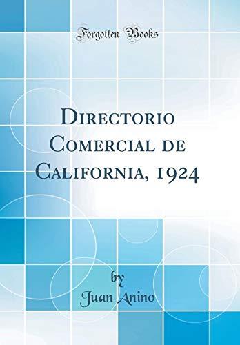 Directorio Comercial de California, 1924 (Classic Reprint) por Juan Anino