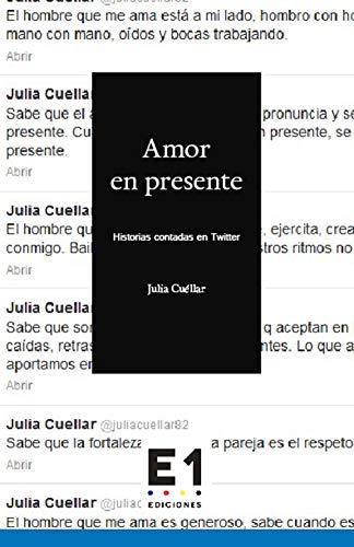 Amor en presente Historias contadas en Twitter de Julia Cuéllar