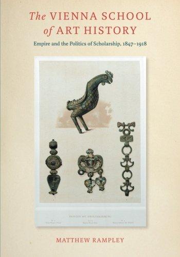 The Vienna School of Art History: Empire and the Politics of Scholarship, 1847-1918