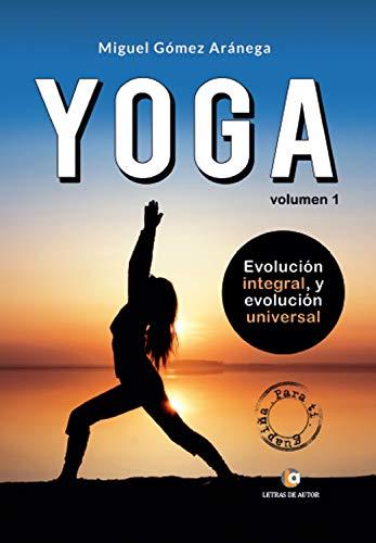 Yoga. Evolución integral, y evolución universal: Volumen I (para chicas) (Yoga para chicas)