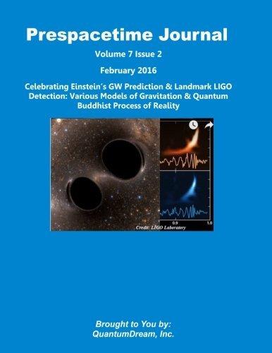 Prespacetime Journal Volume 7 Issue 2: Celebrating Einstein?s GW Prediction & Landmark LIGO Detection: Various Models of Gravitation & Quantum Buddhist Process of Reality by Quantum Dream Inc. (2016-02-12) par Quantum Dream Inc.