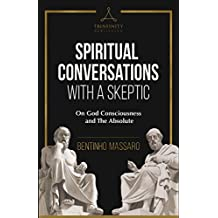 Spiritual Conversations with a Skeptic: On God Consciousness and The Absolute (English Edition)