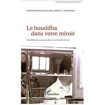 Le bouddha dans votre miroir: Bouddhisme au quotidien et recherche de soi