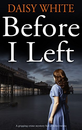 BEFORE I LEFT a gripping mystery full of killer twists by [WHITE, DAISY]