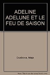 ADELINE ADELUNE ET LE FEU DE SAISON