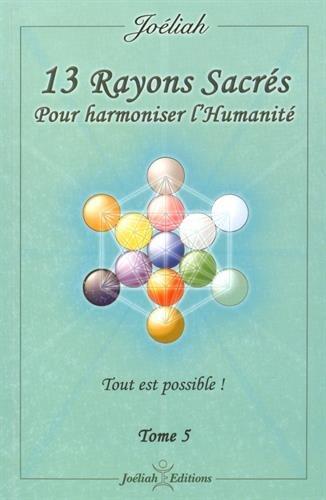 13 Rayons sacrés pour harmoniser l'humanité : Tome 5, Tout est possible !